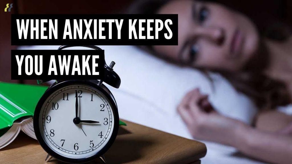 when anxiety keeps you awake