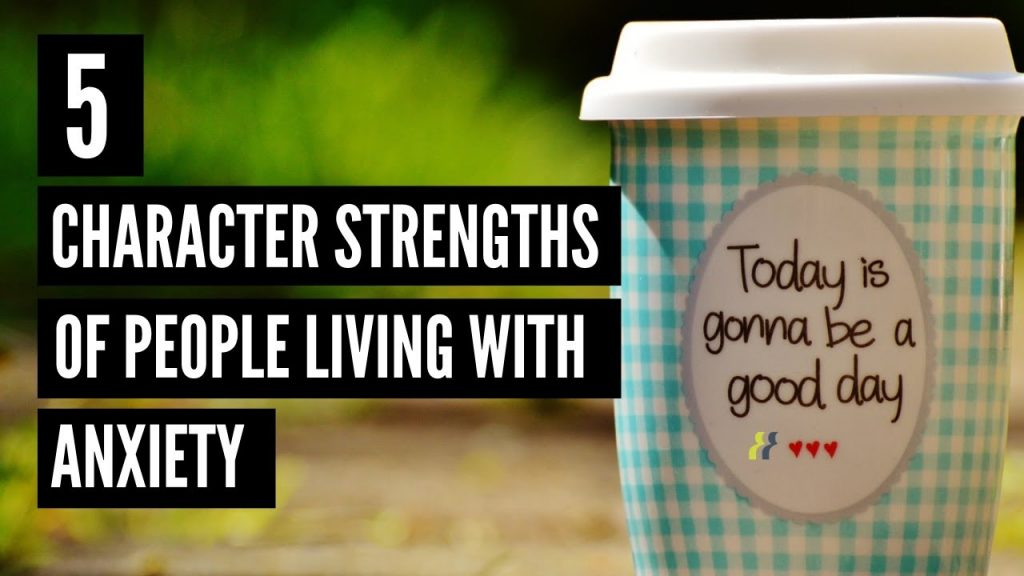 5 character strengths of people living with anxiety
